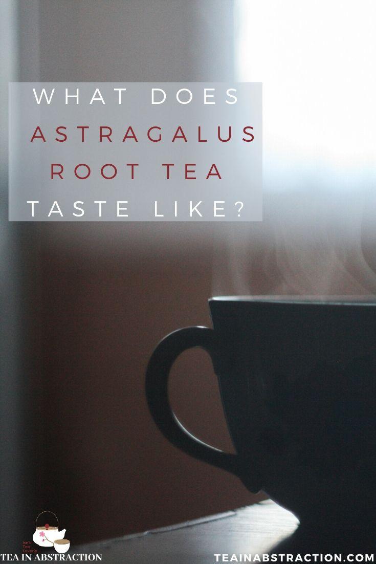 what does astragalus tea taste like? pinterest image